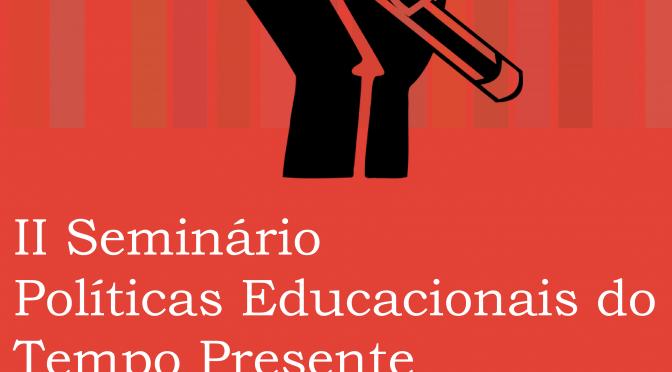 II Seminário Políticas Educacionais do Tempo Presente