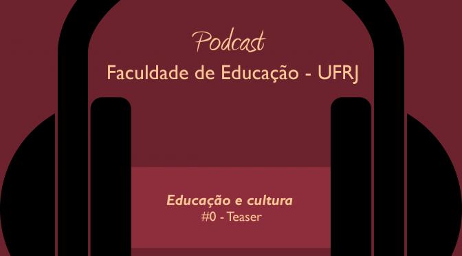 Podcast FE/UFRJ lança teaser da série Educação e Cultura