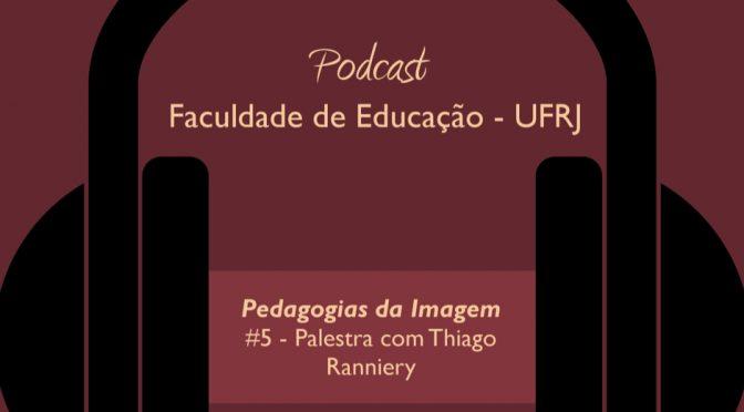 Novo episódio do Podcast Faculdade de Educação UFRJ