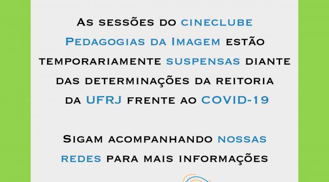 Suspensão temporária das sessões do cineclube Pedagogias da Imagem