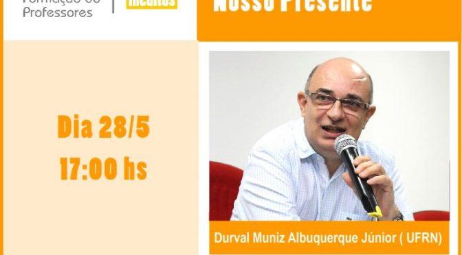 Complexo de Formação de Professores: Live com Durval Muniz Albuquerque Júnior (UFRN)