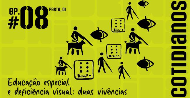 Podcast: Educação especial e deficiência visual: duas vivências – Parte I