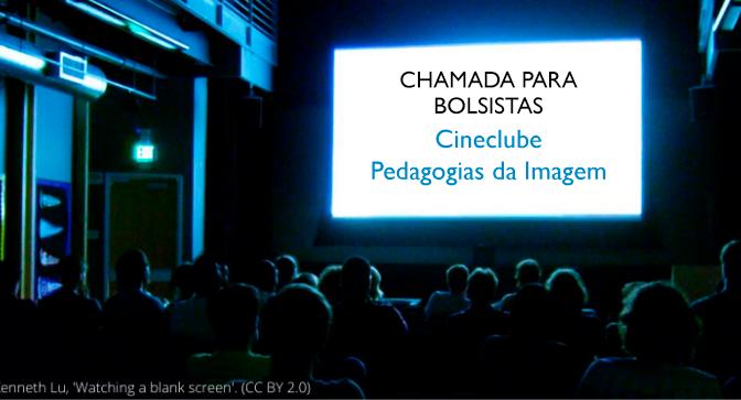 Chamada para bolsistas – Cineclube Pedagogias da Imagem